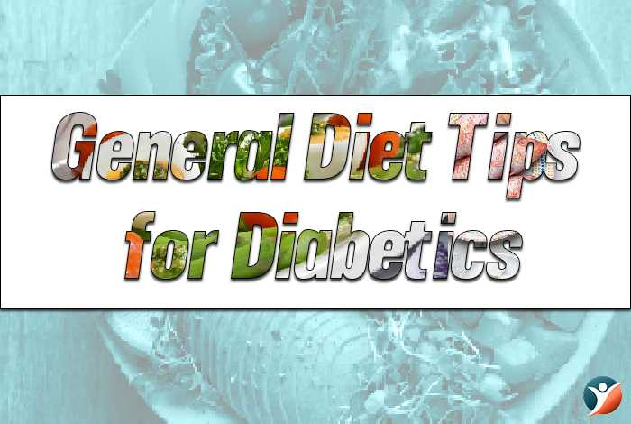 General Diet Tips for Diabetics: