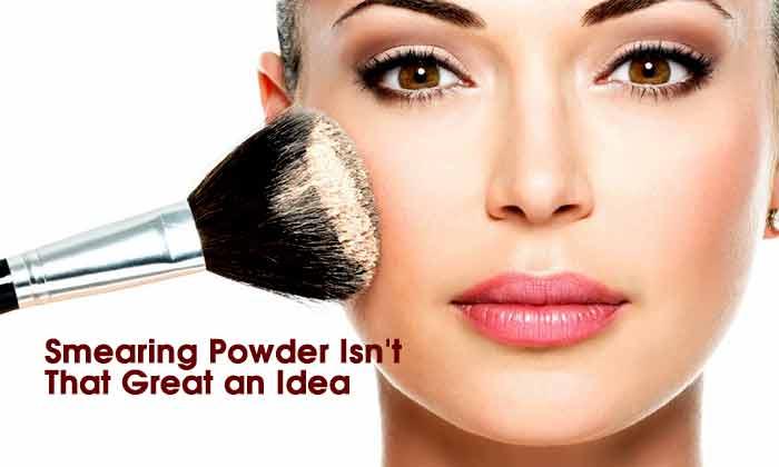 Smearing Powder Isn't That Great an Idea