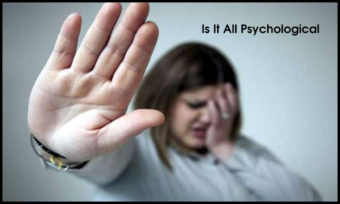 Is It All Psychological?